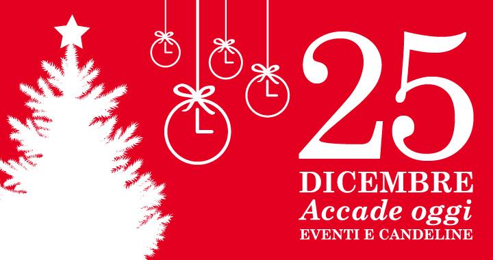 25 Natale.Accadde Oggi 25 Dicembre Etimologia Della Parola Natale